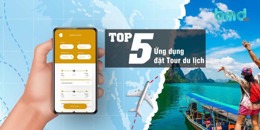 Top 5 Ứng Dụng Đặt Tour Du Lịch Tốt Nhất