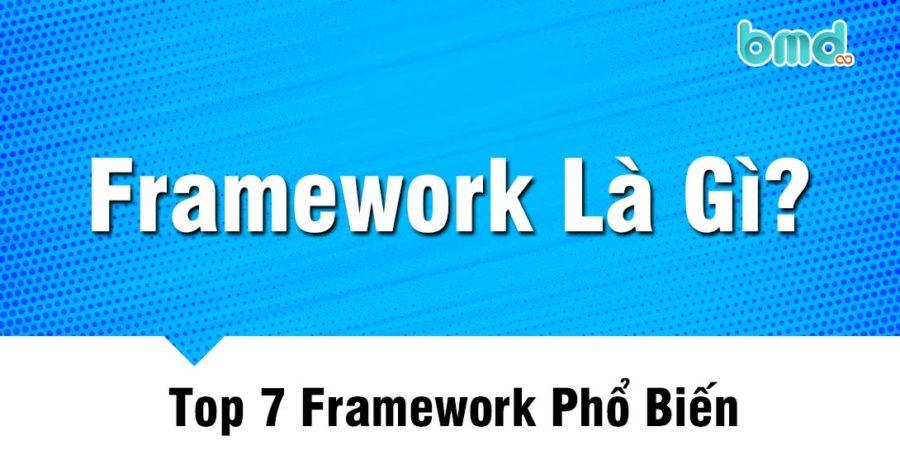 Framework Là Gì? Top 7 Framework Phổ Biến Nhất